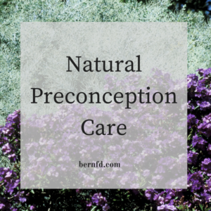 Natural Preconception Care. It's more than just a fertility tune up.